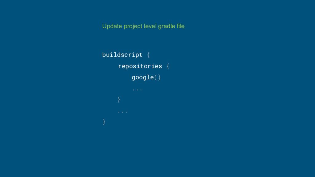 Update project level gradle file buildscript { ...