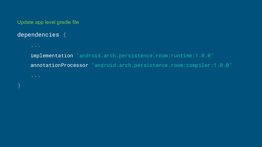 Update app level gradle file dependencies { ......