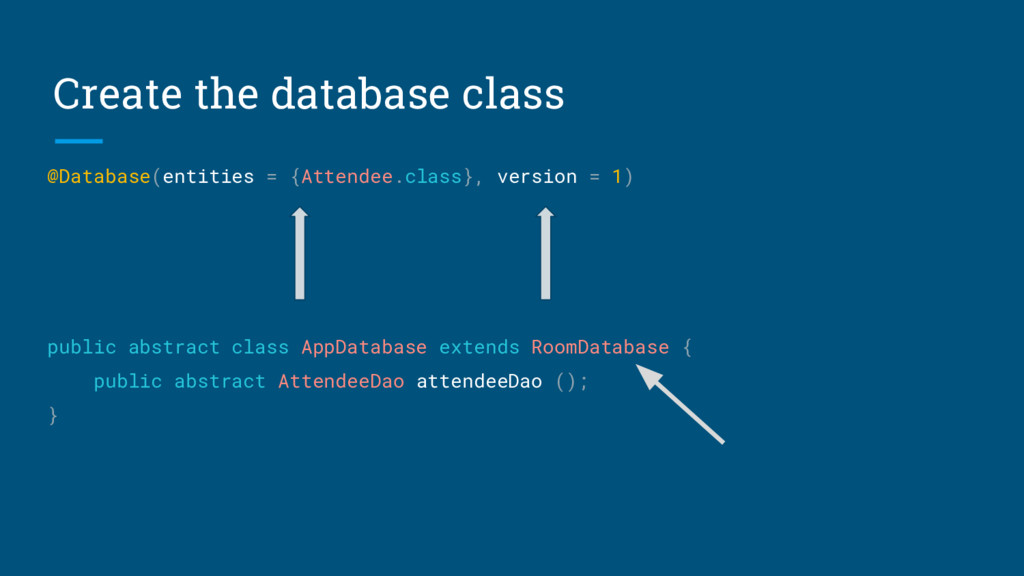Create the database class @Database(entities = ...