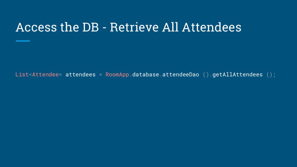 Access the DB - Retrieve All Attendees List<Att...