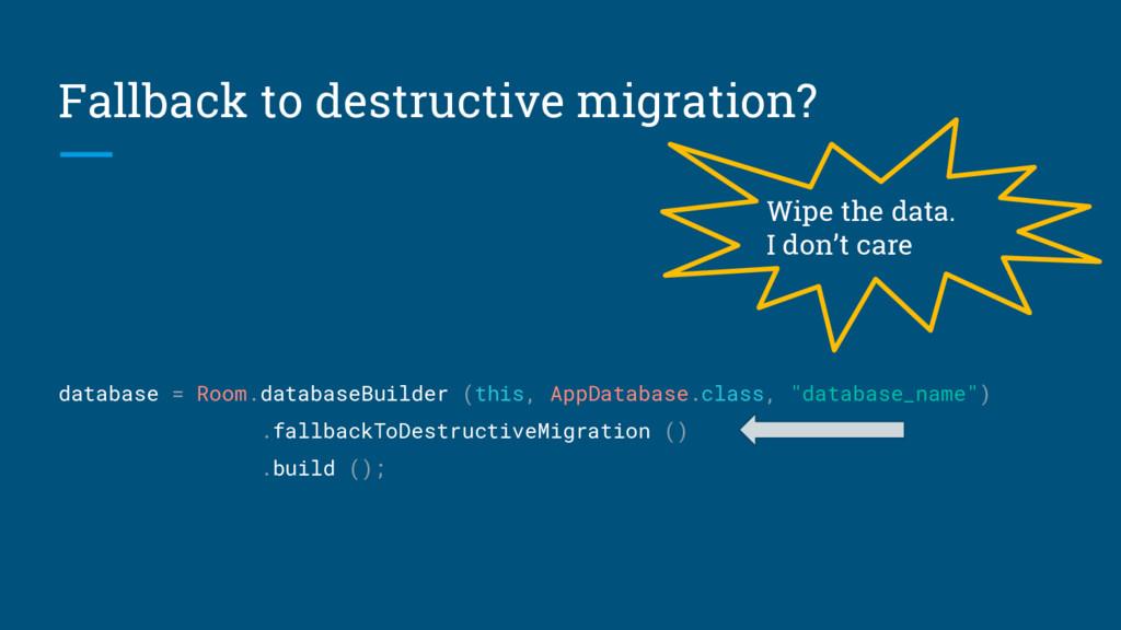 Fallback to destructive migration? database = R...
