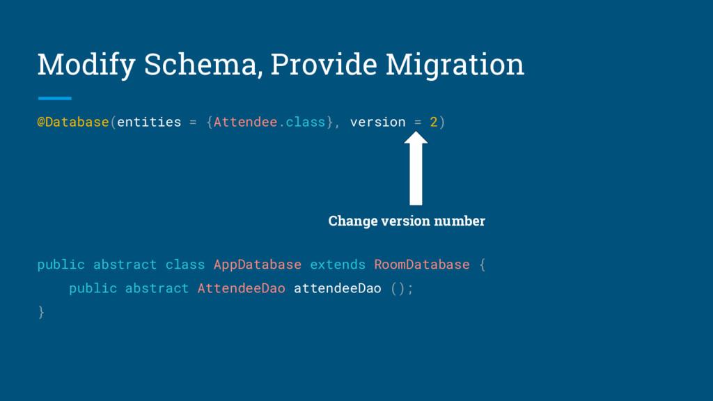 Modify Schema, Provide Migration @Database(enti...