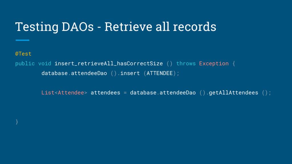 Testing DAOs - Retrieve all records @Test publi...