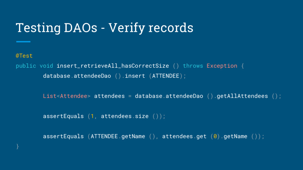 Testing DAOs - Verify records @Test public void...