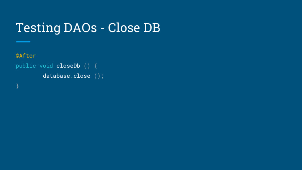 Testing DAOs - Close DB @After public void clos...