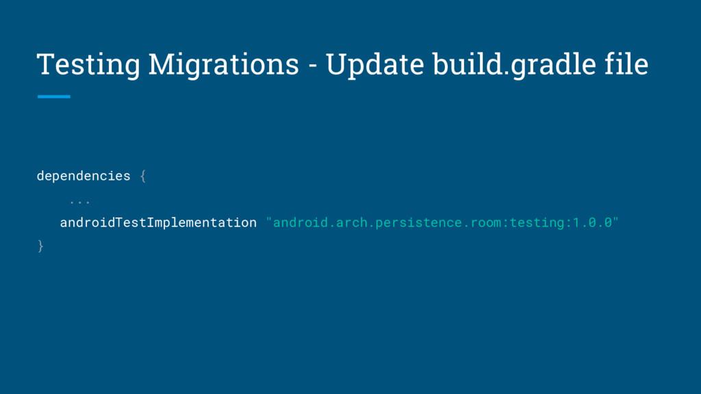 Testing Migrations - Update build.gradle file d...