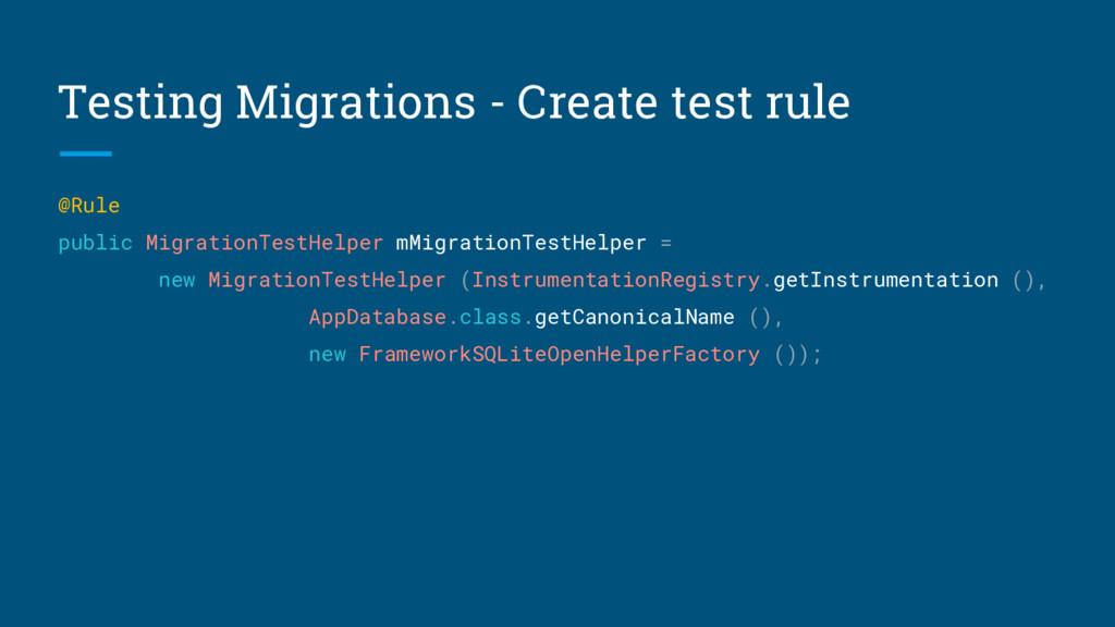 Testing Migrations - Create test rule @Rule pub...