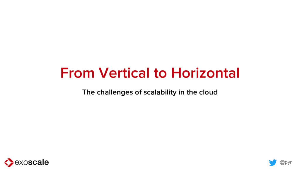 @pyr From Vertical to Horizontal The challenges...