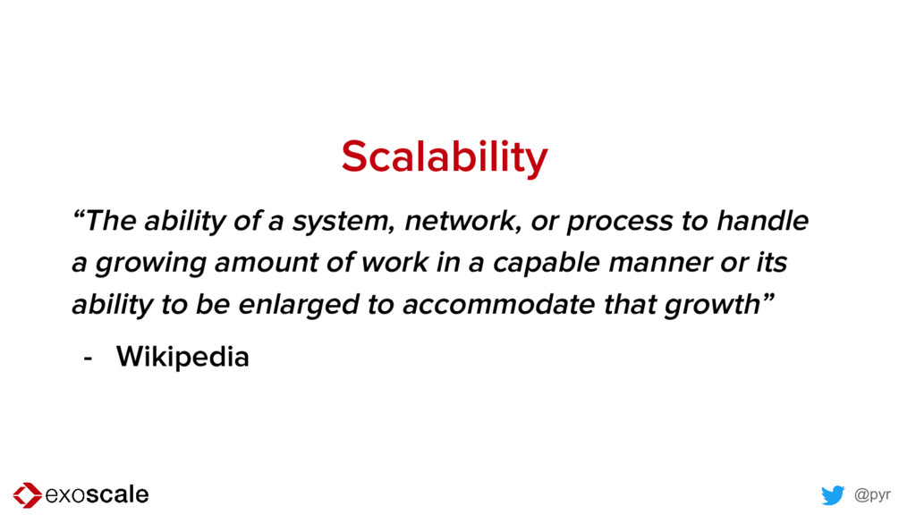 """@pyr Scalability """"The ability of a system, netw..."""