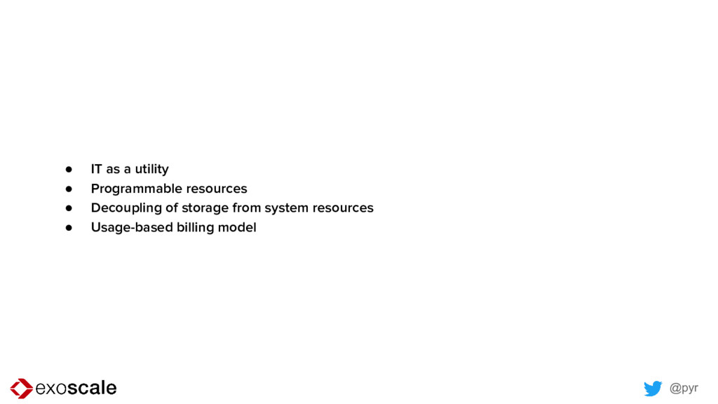 @pyr ● IT as a utility ● Programmable resources...