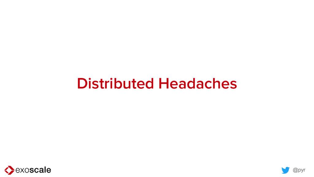@pyr Distributed Headaches
