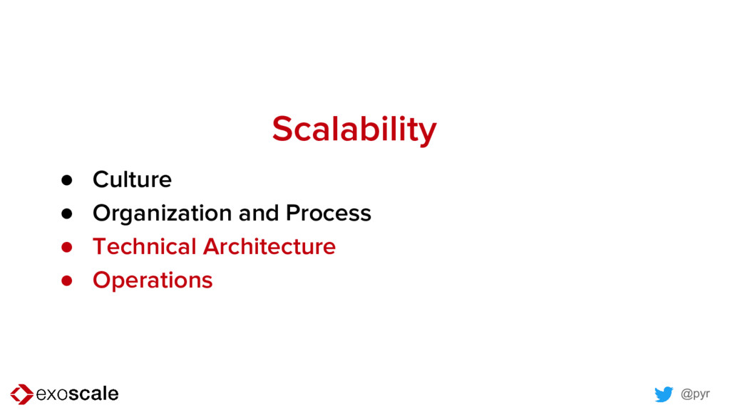 @pyr Scalability ● Culture ● Organization and P...