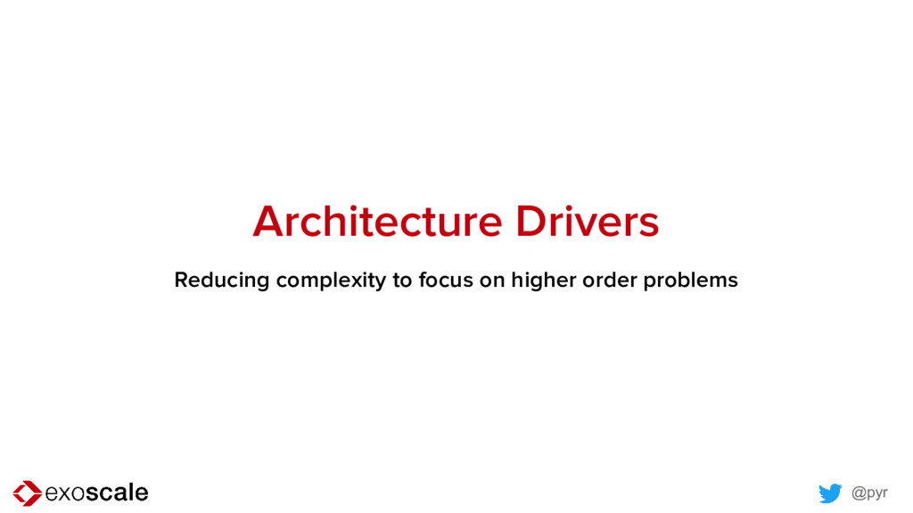 @pyr Architecture Drivers Reducing complexity t...