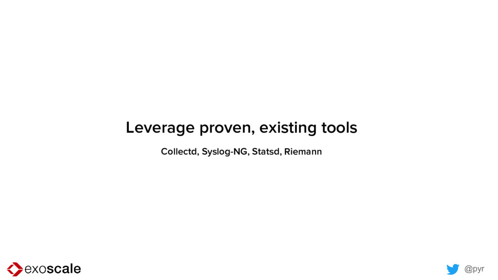 @pyr Leverage proven, existing tools Collectd, ...