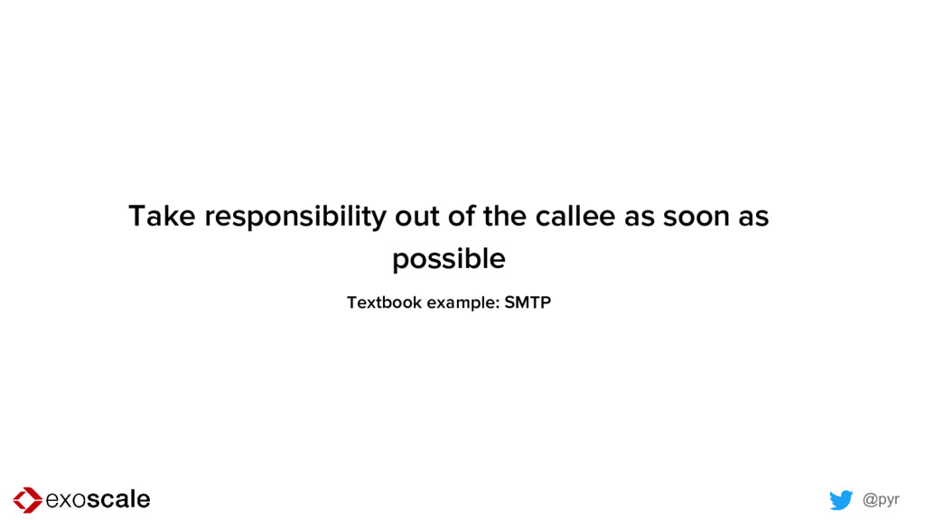 @pyr Take responsibility out of the callee as s...