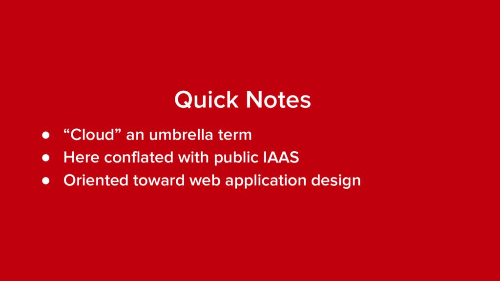 """Quick Notes ● """"Cloud"""" an umbrella term ● Here c..."""