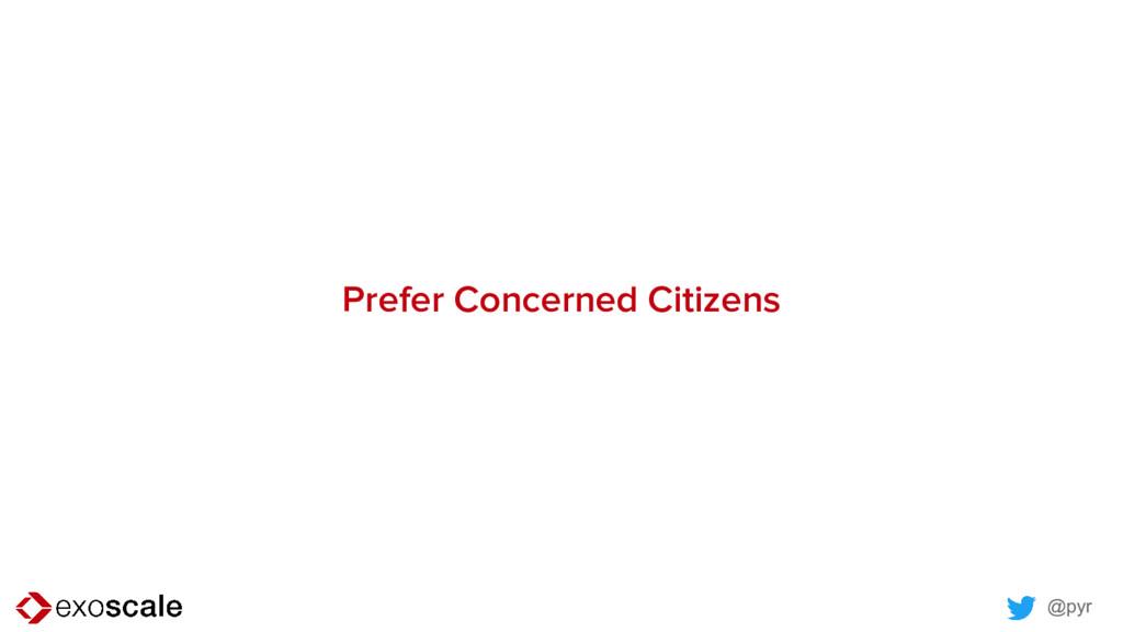 @pyr Prefer Concerned Citizens