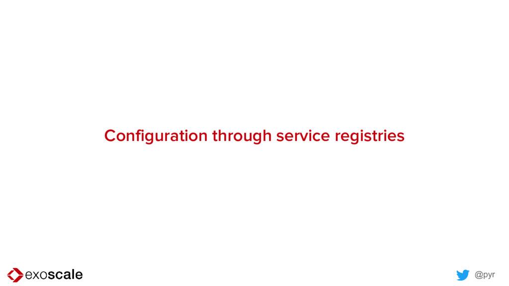 @pyr Configuration through service registries