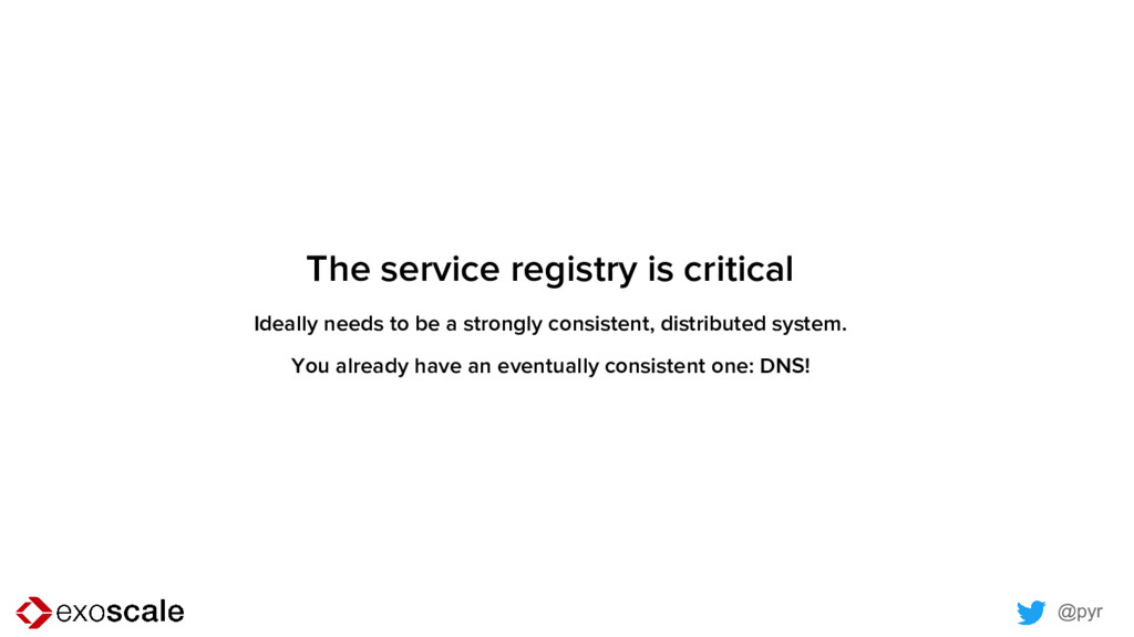 @pyr The service registry is critical Ideally n...