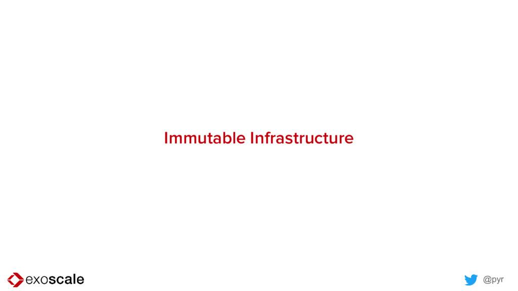 @pyr Immutable Infrastructure