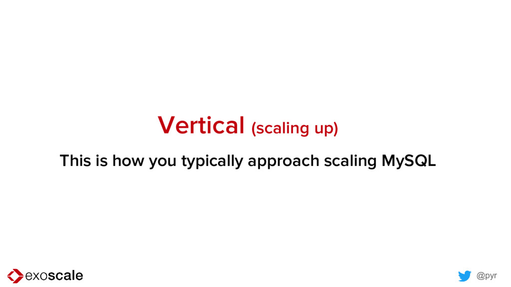 @pyr Vertical (scaling up) This is how you typi...