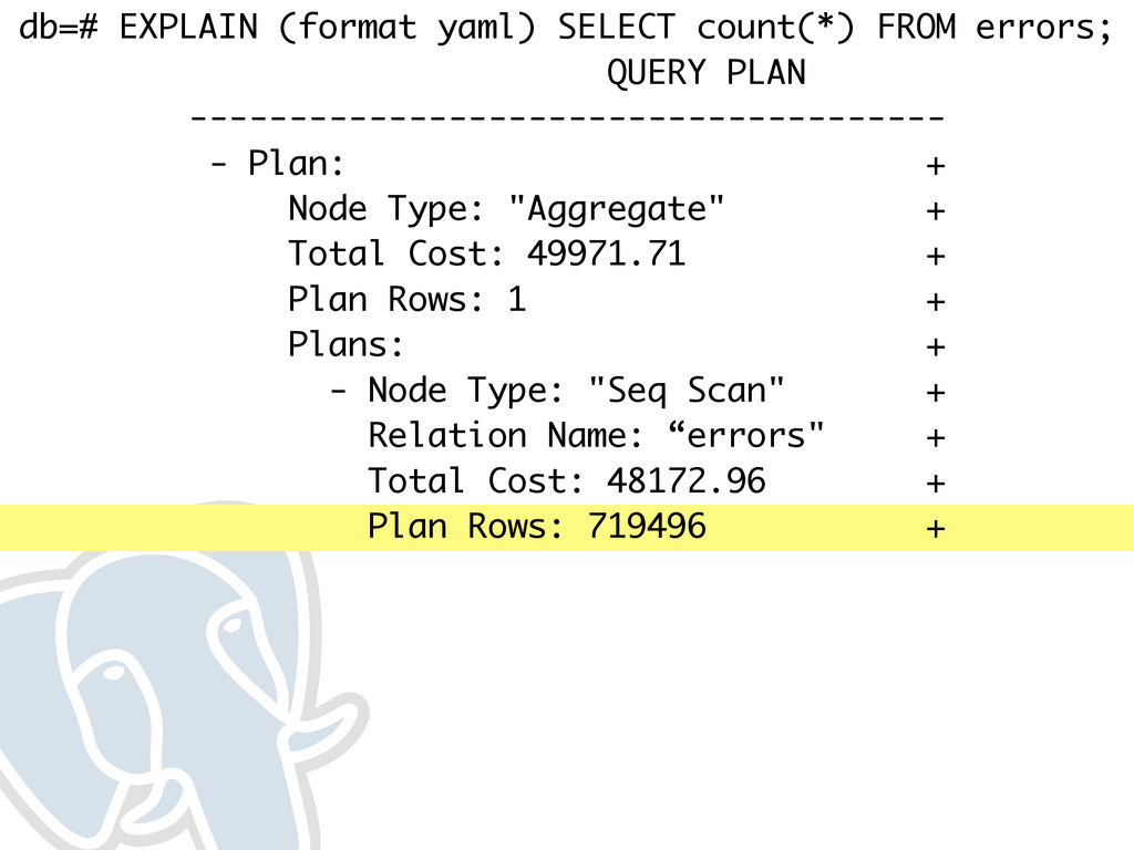 db=# EXPLAIN (format yaml) SELECT count(*) FROM...