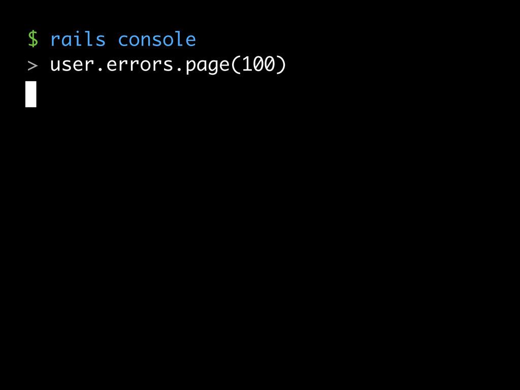 $ rails console > user.errors.page(100)