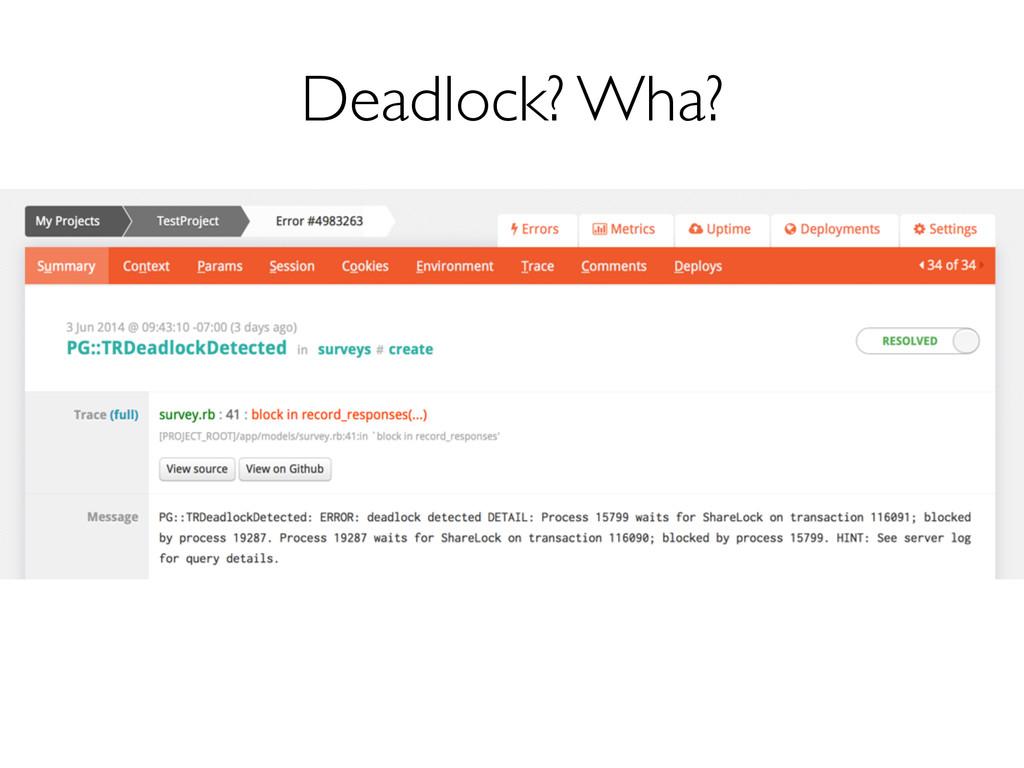 Deadlock? Wha?