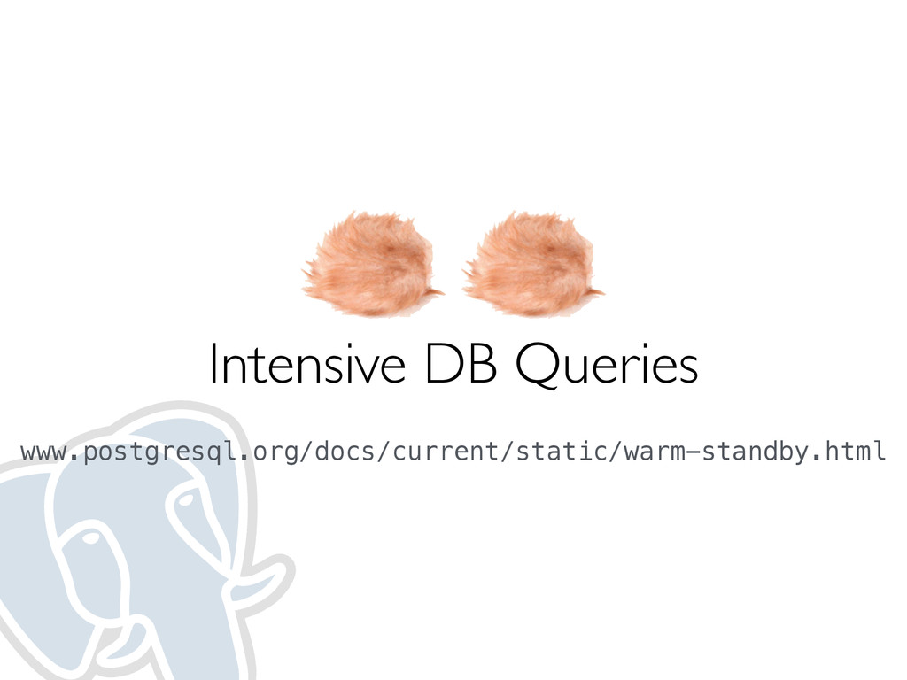 Intensive DB Queries www.postgresql.org/docs/cu...