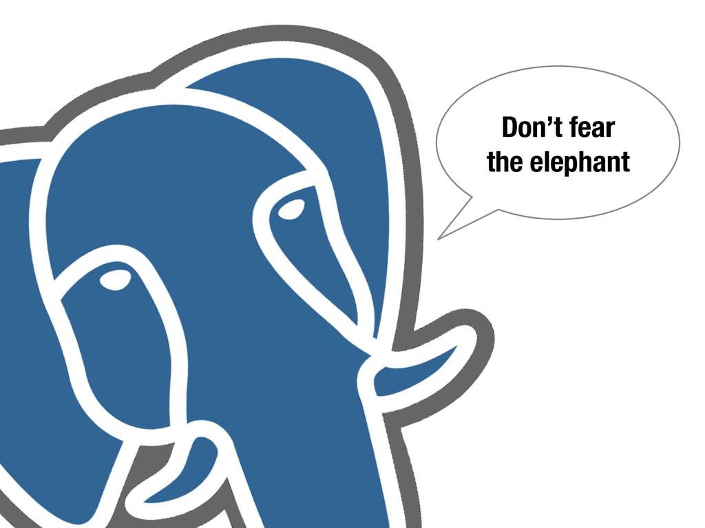 Don't fear the elephant
