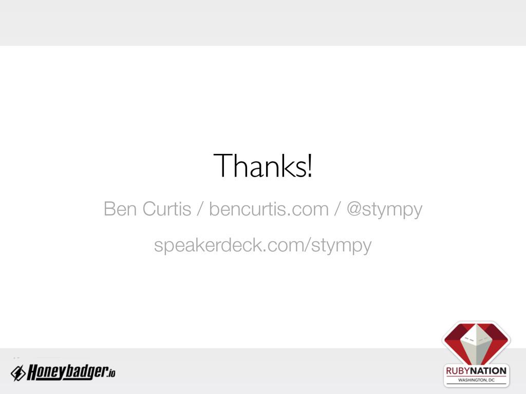 Thanks! Ben Curtis / bencurtis.com / @stympy sp...