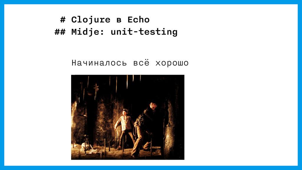 # Clojure в Echo ## Midje: unit-testing Начинал...
