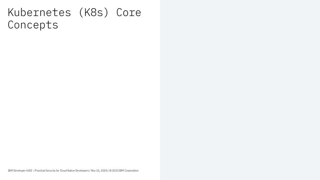 Kubernetes (K8s) Core Concepts IBM Developer A/...