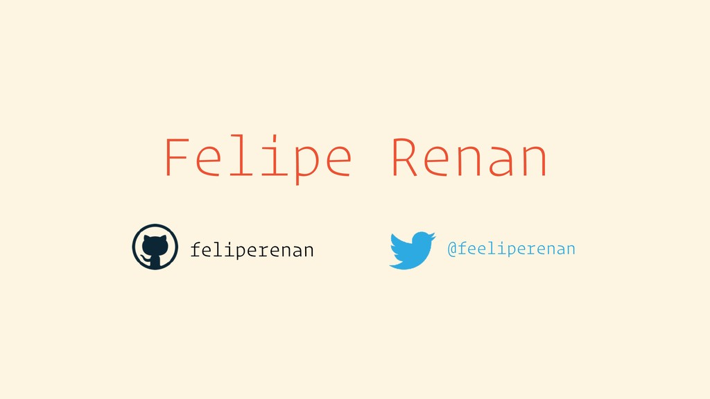 Felipe Renan feliperenan @feeliperenan