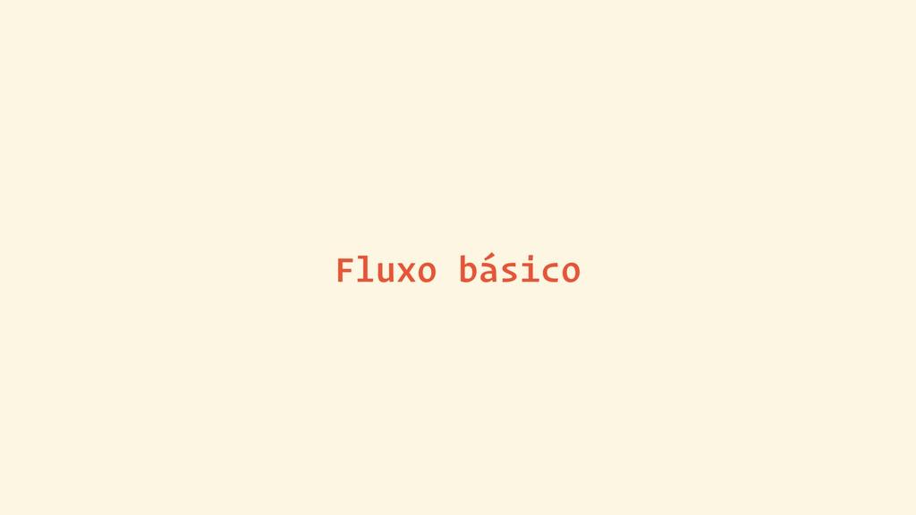 Fluxo básico