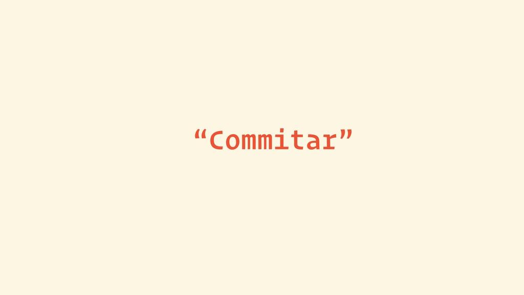 """""""Commitar"""""""