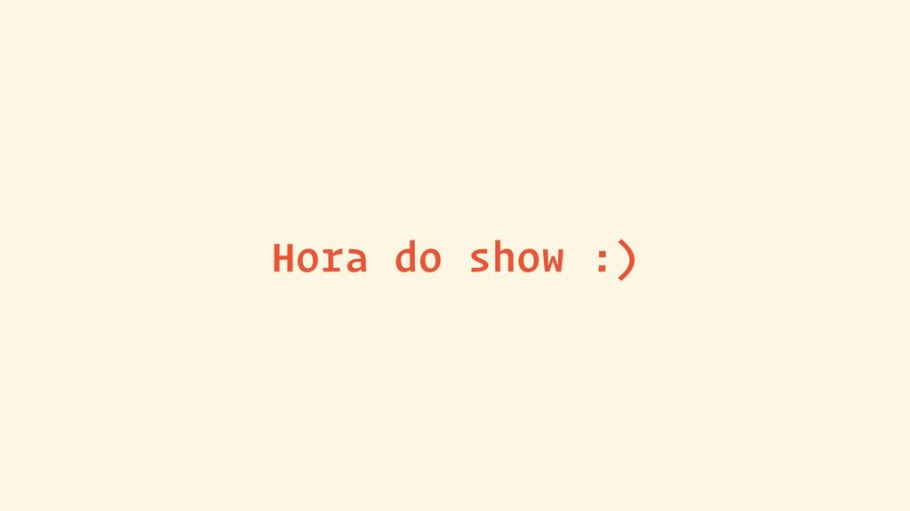 Hora do show :)