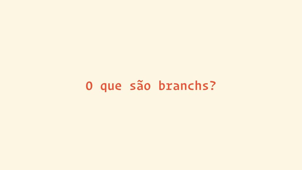 O que são branchs?