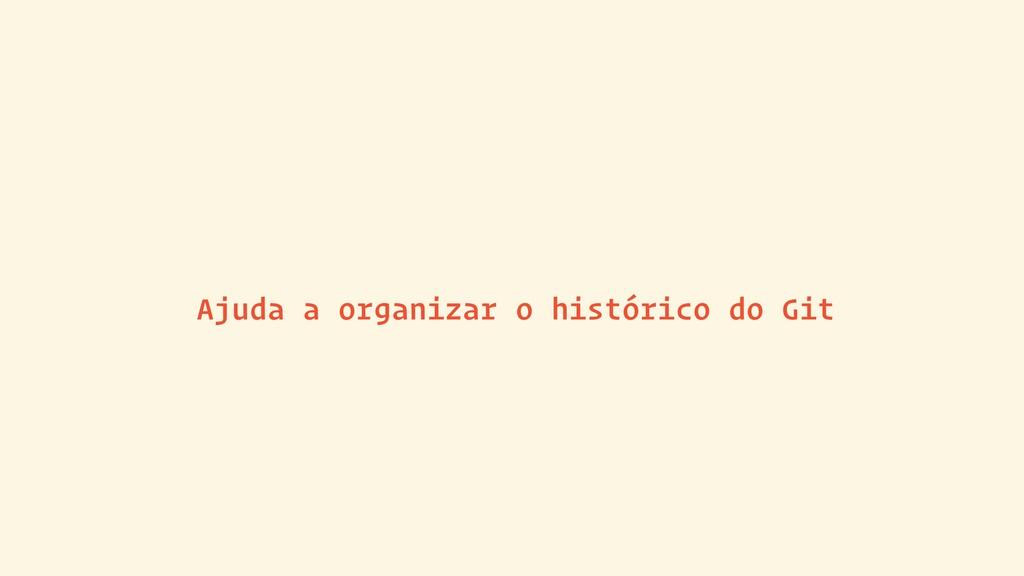 Ajuda a organizar o histórico do Git