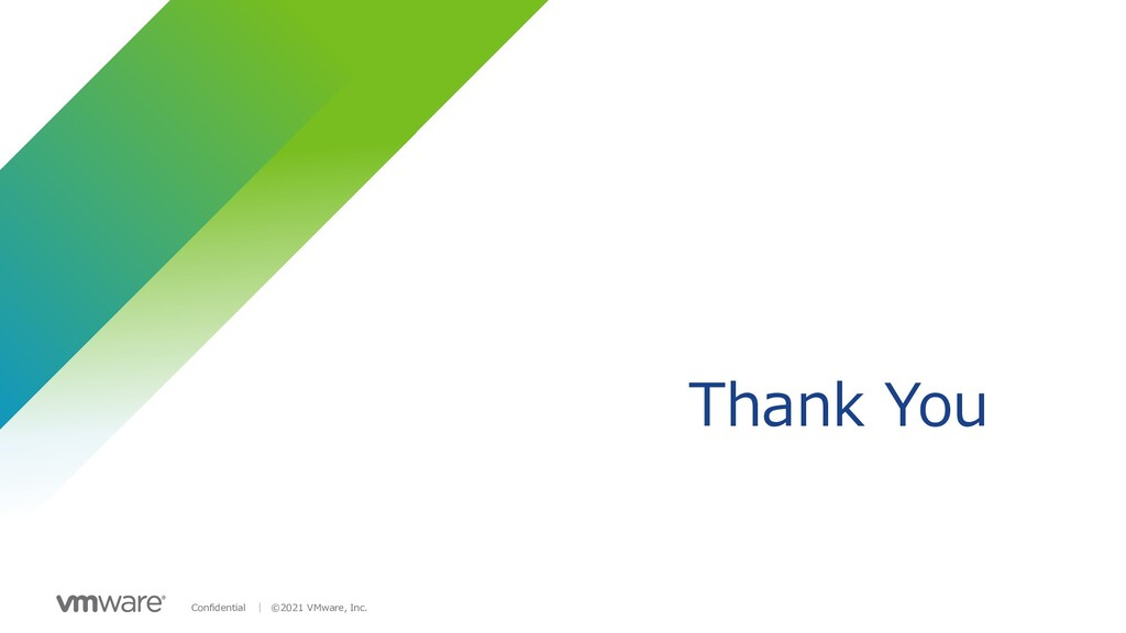 Confidential │ ©2021 VMware, Inc. Thank You