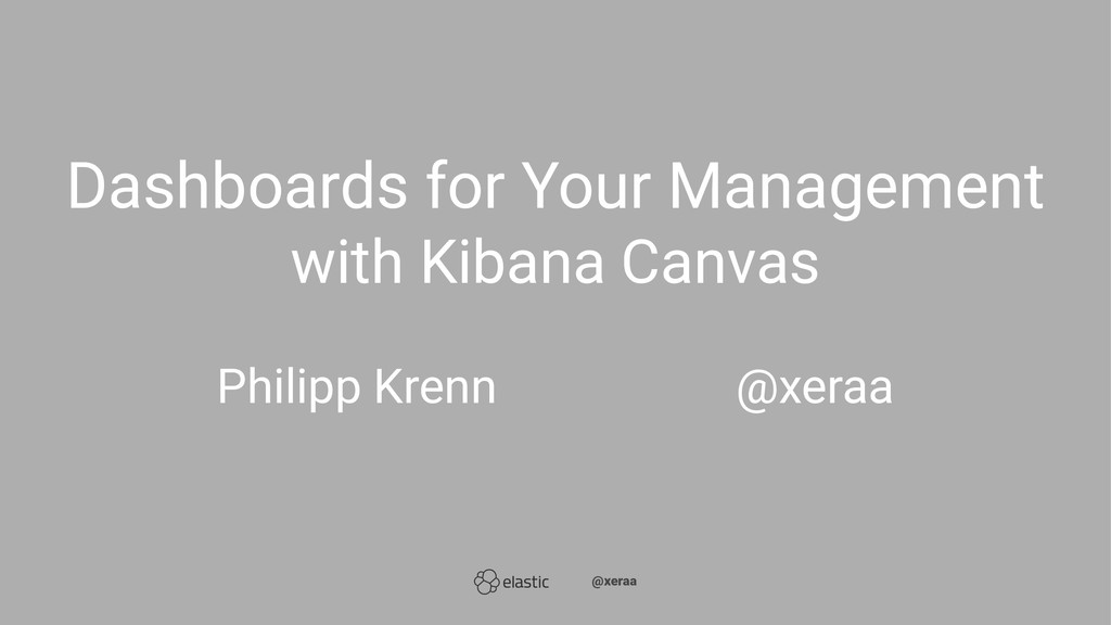 Dashboards for Your Management with Kibana Canv...