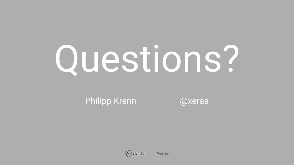 Questions?̴̴ Philipp Krenn̴̴̴̴̴@xeraa ̴̴@xeraa