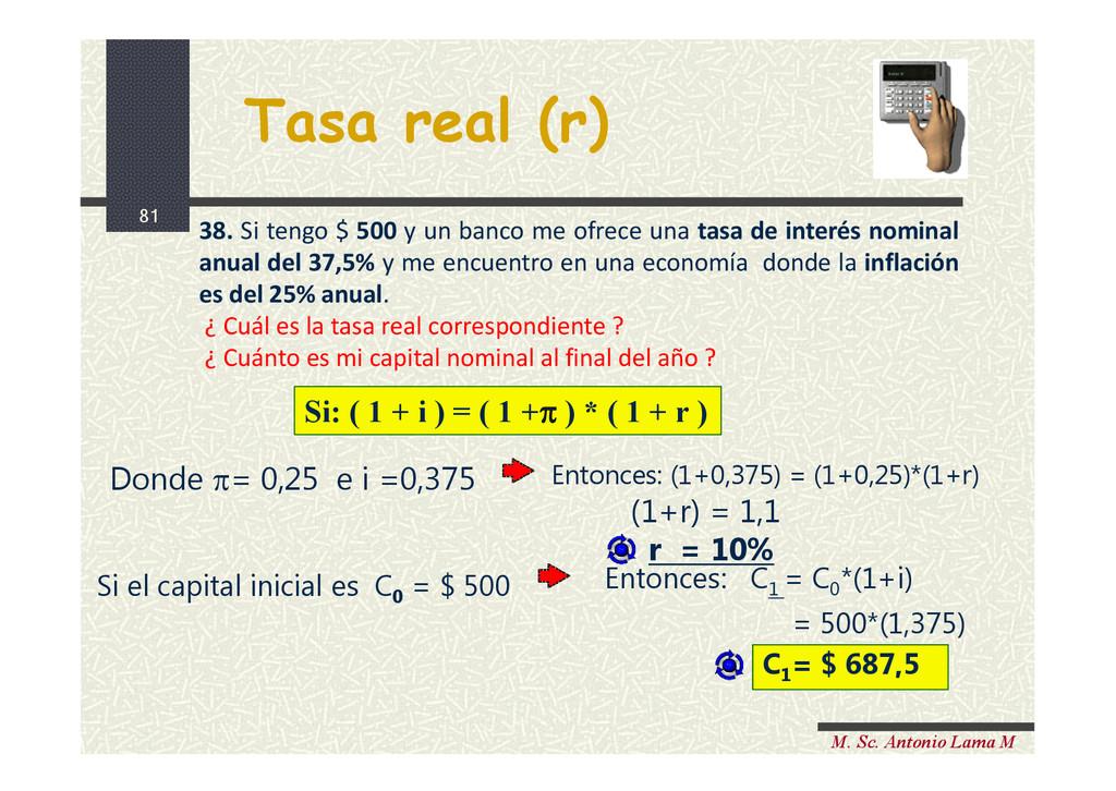 81 M. Sc. Antonio Lama M Tasa real (r) 38. Si t...