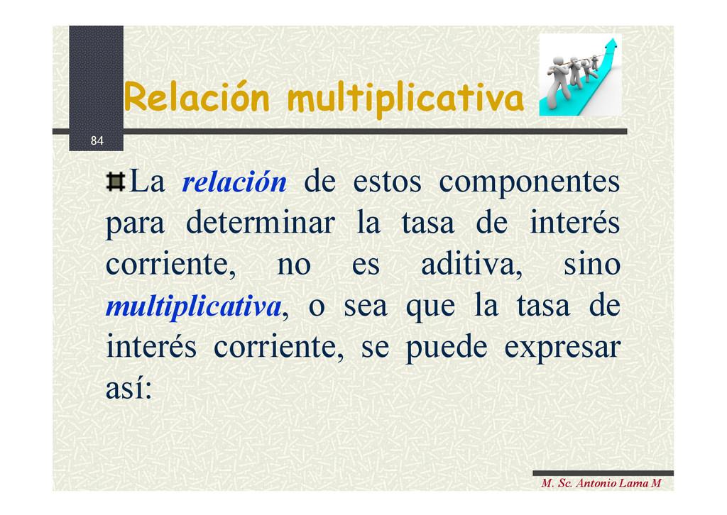 84 M. Sc. Antonio Lama M Relación multiplicativ...