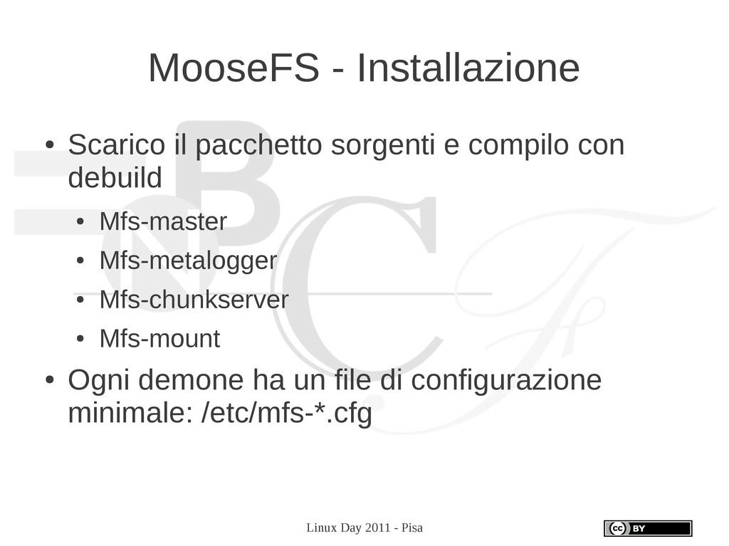 Linux Day 2011 - Pisa MooseFS - Installazione ●...