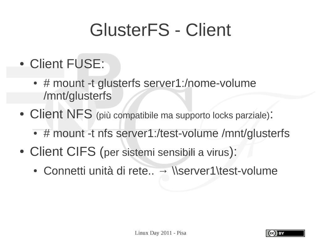 Linux Day 2011 - Pisa GlusterFS - Client ● Clie...