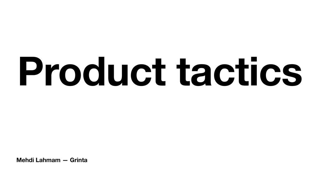 Mehdi Lahmam — Grinta Product tactics