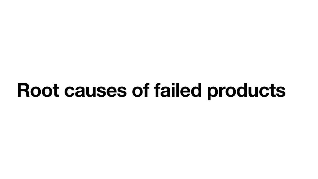 Root causes of failed products