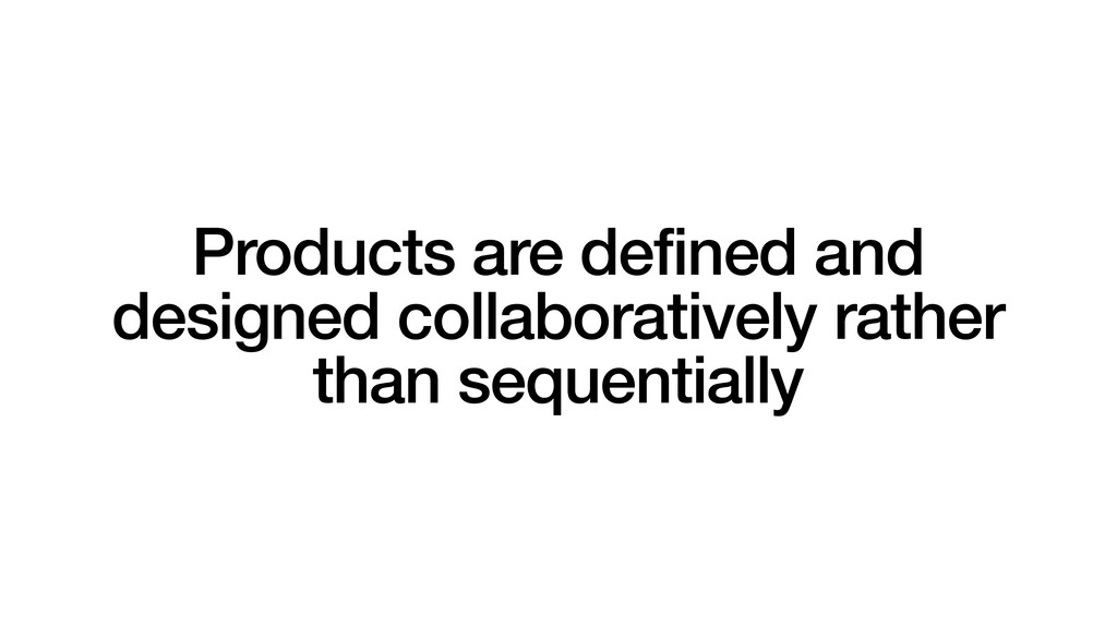 Products are defined and designed collaborative...