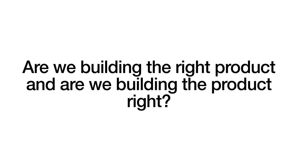 Are we building the right product and are we bu...